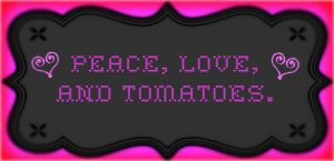 Peace,Love, and Tomatoes by devious-lil-beyotch