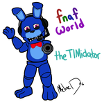FnaF World Style  theTIMidator by LadyWithered