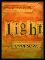 The Only Light I Ever Saw... by forthegirl