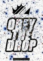 OBEY THE DROP 101 by Maverickeast