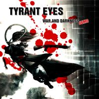 Tyrant Eyes - War and Darkness Demo by enygmatta