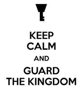 Keep calm and guard the kingdom by portadorX