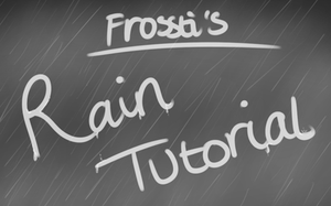 Rain Tutorial - WITH VIDEO! by Frosstie