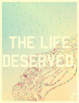 The Life Deserved. by SC-3