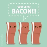 We are Bacon by orangecircle
