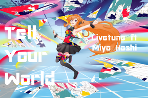 Miyo Hoshi ft Livetune - Tell Your World by ryuDrakita