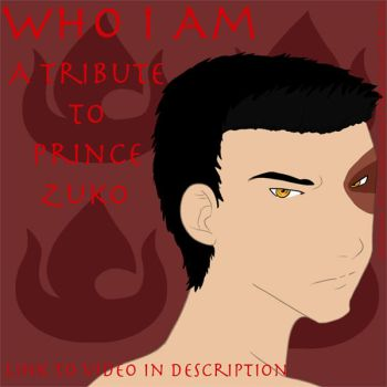 Zuko - Who I Am - CLICK LINK by fortheloveofpizza