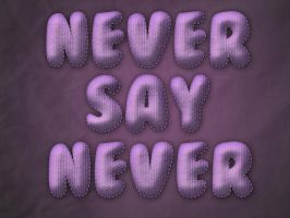 Never Say Never by Textuts