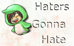 Haters Gonna Hate by L0vingAngel