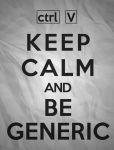Keep Calm and Be Generic by r0botosaurus