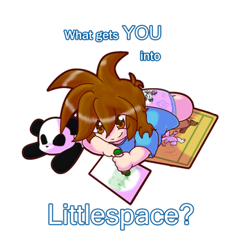 What gets you into Littlespace? by BabyChrisFox
