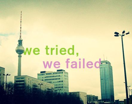 we tried and we failed by sarper