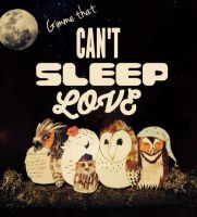 Can't Sleep Love by ProjectOWL