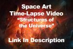 Time Lapse Video - Structures of the Universe by cosmicspark