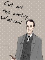 Cut out the poetry, Watson. by h-e-r-b-a-t-a
