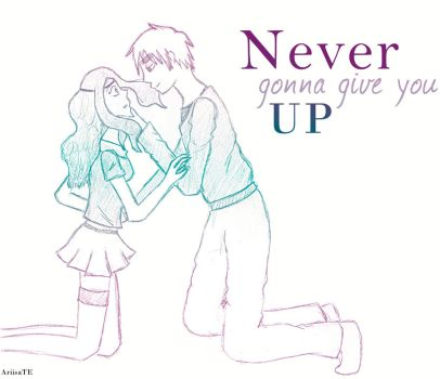 Never gonna give you up. by AriisaTE