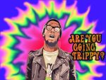 Are You Going Trippy? by BlackBatman