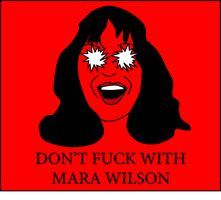 DONT FUCK WITH MARA WILSON by Ryan-Skrzypek