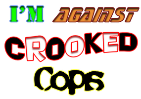 I'm Against Crooked Cops by minishadowlove