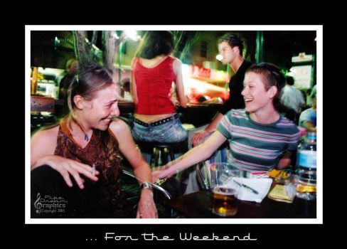 ... For the Weekend by pipedreamgraphics