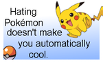 Hating Pokemon won't make you cool by Koichi-Chan