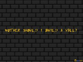 Mother should I build a wall? by caniodica