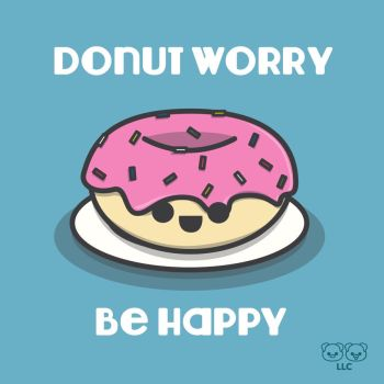 Donut Worry, Be Happy :D by PigAndDogInc