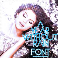 A Year Without Rain Font by BathHausOfGaga