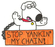 Stop Yankin' My Chain by BrianGriffinFan