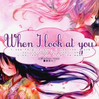 when I look at you by FlowerAkane