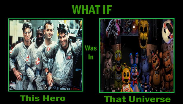 What if Ghostbusters in Fnaf universe by KeybladeMagicDan