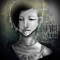 I Just Want To Scare You by SakuraKurosaki