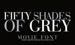 Fifty Shades Of Grey Movie Font by shaynabowen88