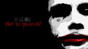 Why So Serious? by JSWoodhams