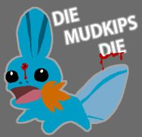 MUDKIPS DIE by Shonk-ness