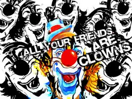 all your friends are clowns by wladko