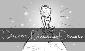Dresses dresses dresses! by BetterthanBunnies