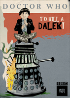 To Kill A Dalek by DrFaustusAU