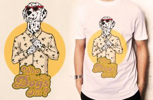 T shirt Who Let the Dogs Out ?! by Dinozef