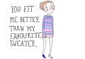 You Fit Me Better than My Favourite Sweater by Jesswaveshello
