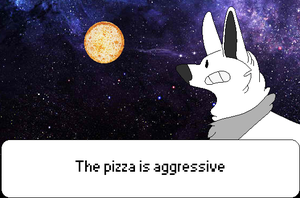 The Pizza Is Aggressive by RedB00ts