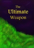 The Ultimate Weapon Chapter 1 by SarcasticBard