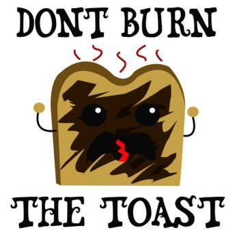 DONT BURN THE TOAST by EsperAqua