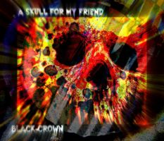 A Skull For My Friend BLACK-CROWN by MushroomBrain