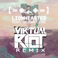 Lionhearted (Virtual Riot Remix) - Fan Made Cover by iamthek3n