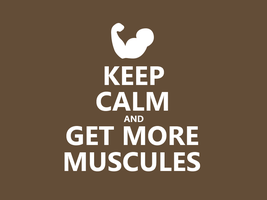 Keep Calm #012 - And Get More Muscules by HundredMelanie