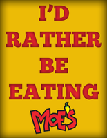 I'd Rather Be Eating Moe's by greendude34