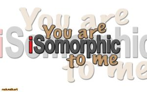 you are isomorphic to me by rachismyname