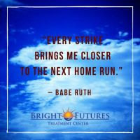 Babe Ruth Quote Bright Futures Treatment Center by brightfuturesrehab