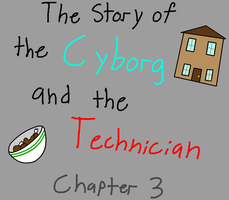 Story of the Cyborg and the Technician (Chapter 3) by XDTheSnivy